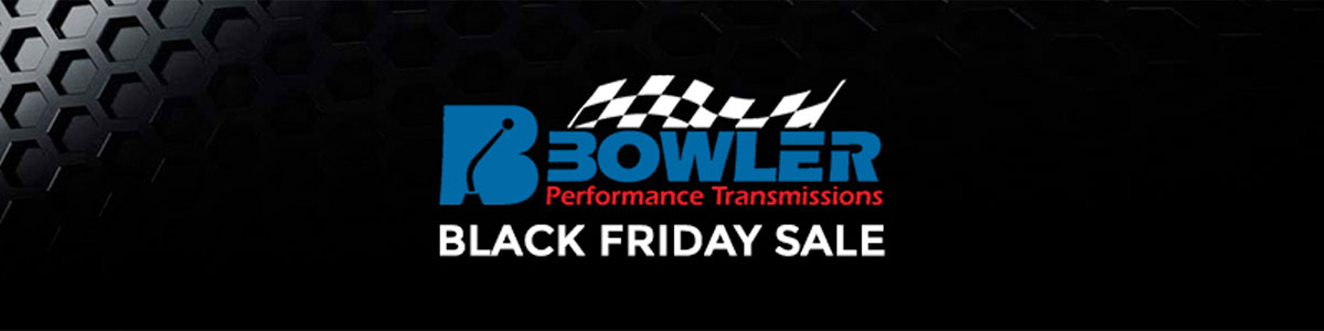 2018 Black Friday Sale at Bowler Performance Transmissions